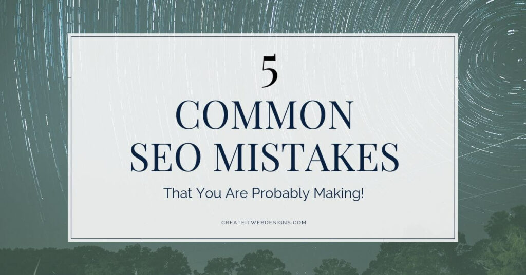 5 Common SEO Mistakes That You Are Probably Making Featured Image